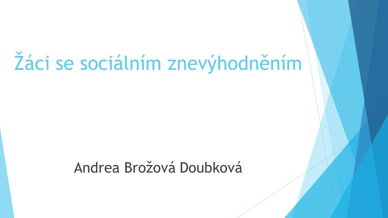 Žáci se sociálním znevýhodněním Andrea Brožová Doubková