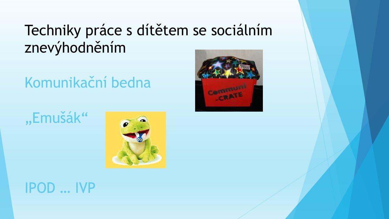 """Techniky práce s dítětem se sociálním znevýhodněním Komunikační bedna """"Emušák"""" IPOD … IVP"""