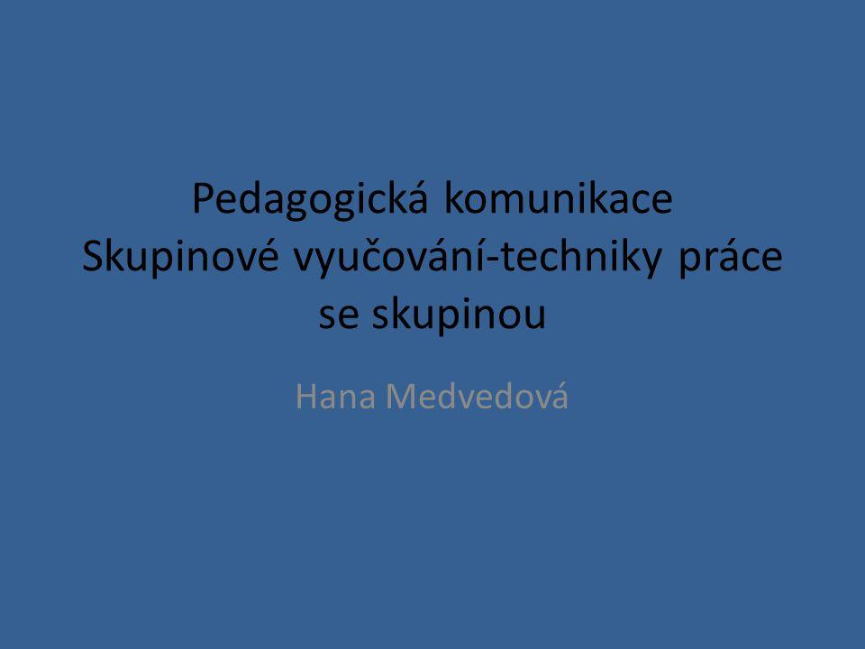 Pedagogická komunikace Skupinové vyučování-techniky práce se skupinou Hana Medvedová