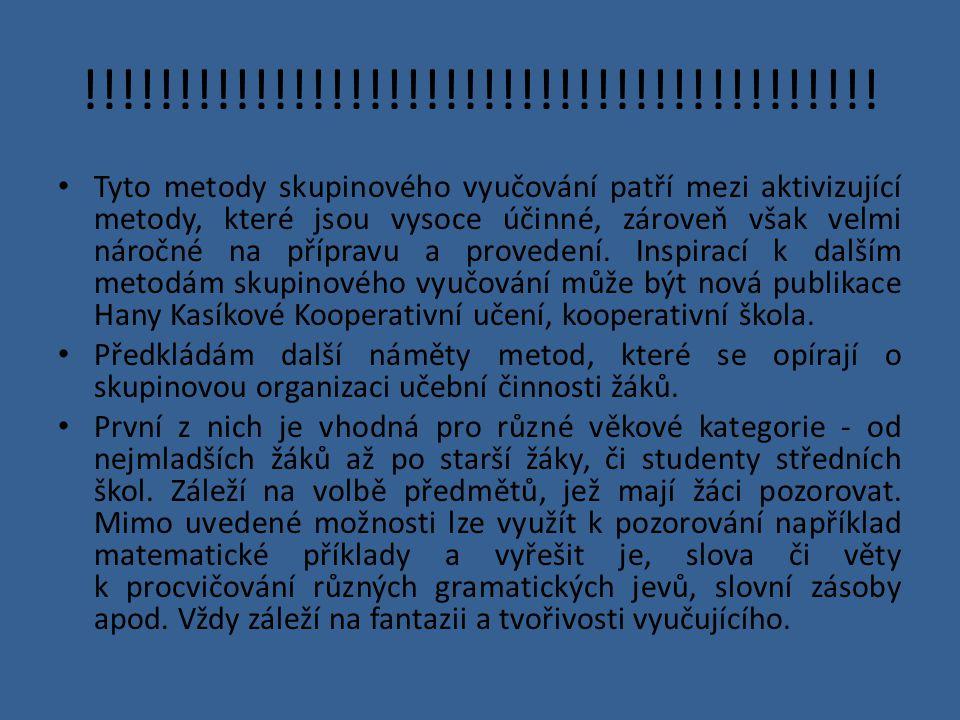 !!!!!!!!!!!!!!!!!!!!!!!!!!!!!!!!!!!!!!!!!! Tyto metody skupinového vyučování patří mezi aktivizující metody, které jsou vysoce účinné, zároveň však ve