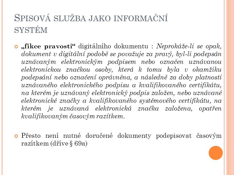 """S PISOVÁ SLUŽBA JAKO INFORMAČNÍ SYSTÉM """"fikce pravosti"""" digitálního dokumentu : Neprokáže-li se opak, dokument v digitální podobě se považuje za pravý"""
