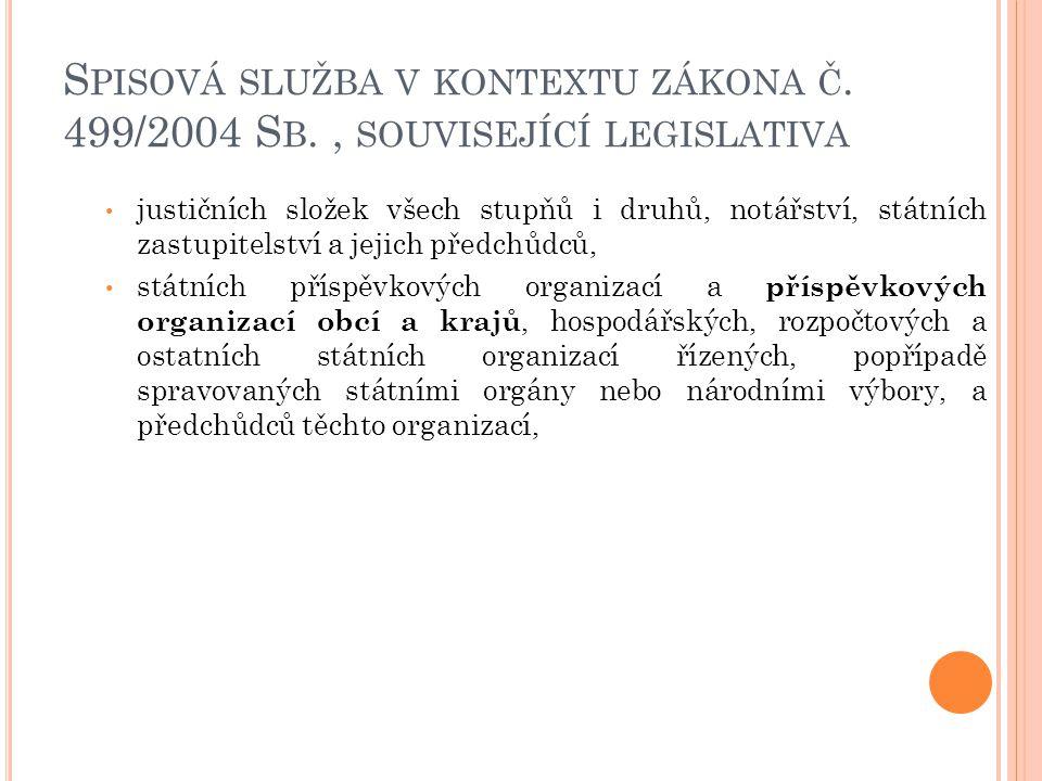 S PISOVÁ SLUŽBA V KONTEXTU ZÁKONA Č. 499/2004 S B., SOUVISEJÍCÍ LEGISLATIVA justičních složek všech stupňů i druhů, notářství, státních zastupitelství