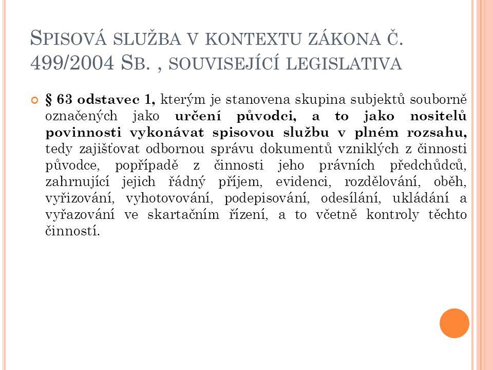 S PISOVÁ SLUŽBA V KONTEXTU ZÁKONA Č. 499/2004 S B., SOUVISEJÍCÍ LEGISLATIVA § 63 odstavec 1, kterým je stanovena skupina subjektů souborně označených