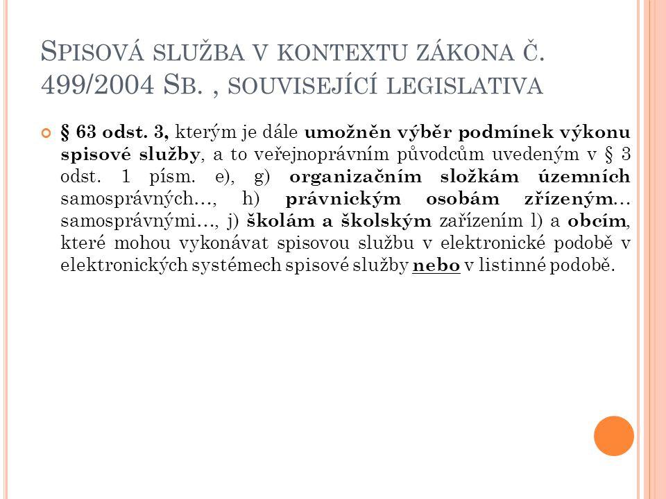 S PISOVÁ SLUŽBA V KONTEXTU ZÁKONA Č. 499/2004 S B., SOUVISEJÍCÍ LEGISLATIVA § 63 odst. 3, kterým je dále umožněn výběr podmínek výkonu spisové služby,