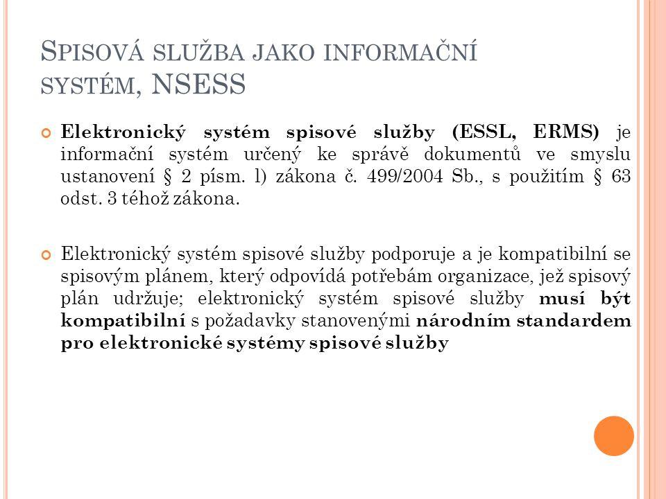 S PISOVÁ SLUŽBA JAKO INFORMAČNÍ SYSTÉM, NSESS Elektronický systém spisové služby (ESSL, ERMS) je informační systém určený ke správě dokumentů ve smysl