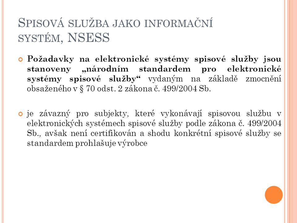 """S PISOVÁ SLUŽBA JAKO INFORMAČNÍ SYSTÉM, NSESS Požadavky na elektronické systémy spisové služby jsou stanoveny """"národním standardem pro elektronické systémy spisové služby vydaným na základě zmocnění obsaženého v § 70 odst."""