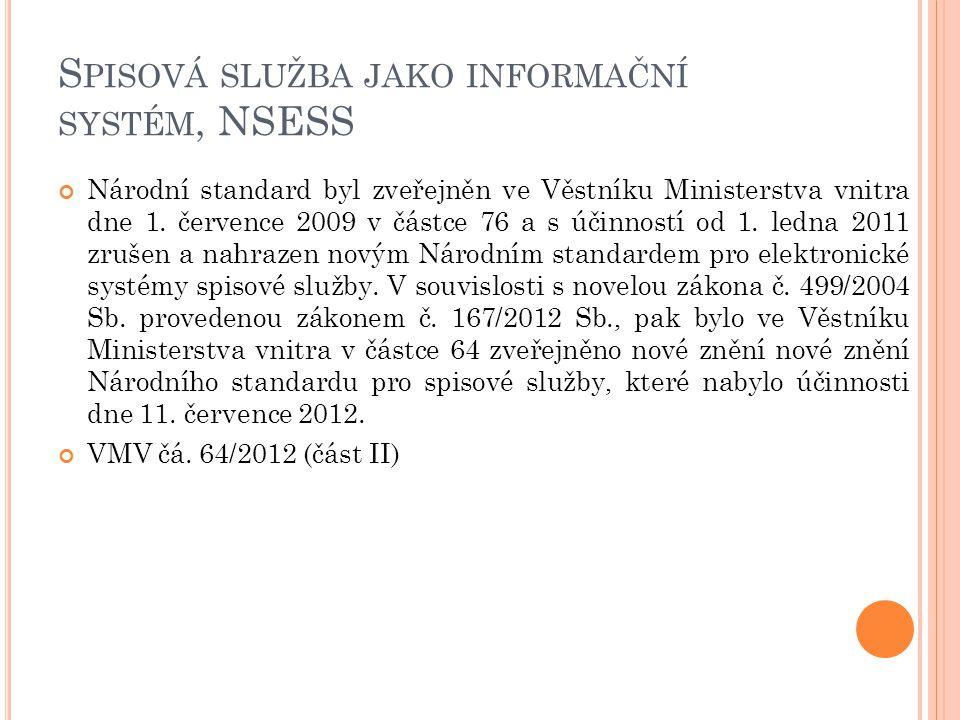 S PISOVÁ SLUŽBA JAKO INFORMAČNÍ SYSTÉM, NSESS Národní standard byl zveřejněn ve Věstníku Ministerstva vnitra dne 1. července 2009 v částce 76 a s účin