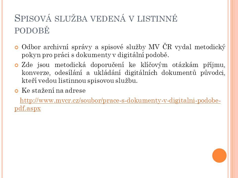S PISOVÁ SLUŽBA VEDENÁ V LISTINNÉ PODOBĚ Odbor archivní správy a spisové služby MV ČR vydal metodický pokyn pro práci s dokumenty v digitální podobě.