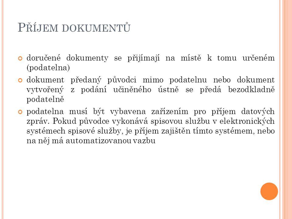 P ŘÍJEM DOKUMENTŮ doručené dokumenty se přijímají na místě k tomu určeném (podatelna) dokument předaný původci mimo podatelnu nebo dokument vytvořený z podání učiněného ústně se předá bezodkladně podatelně podatelna musí být vybavena zařízením pro příjem datových zpráv.