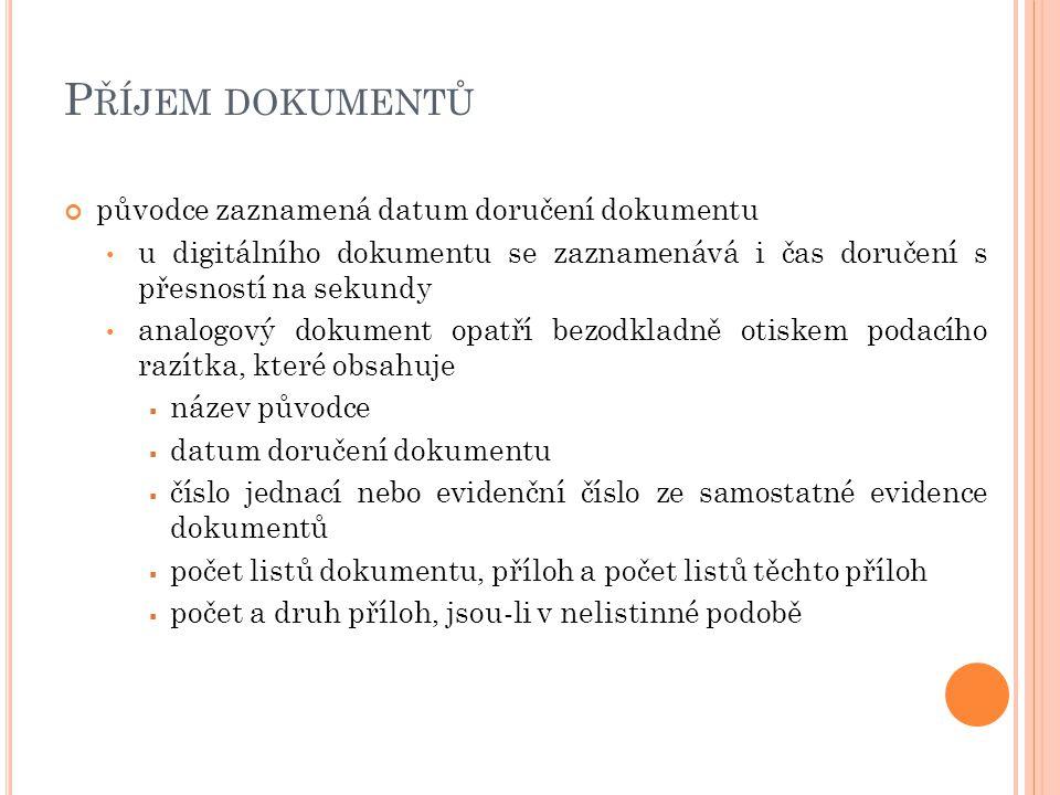 P ŘÍJEM DOKUMENTŮ původce zaznamená datum doručení dokumentu u digitálního dokumentu se zaznamenává i čas doručení s přesností na sekundy analogový do