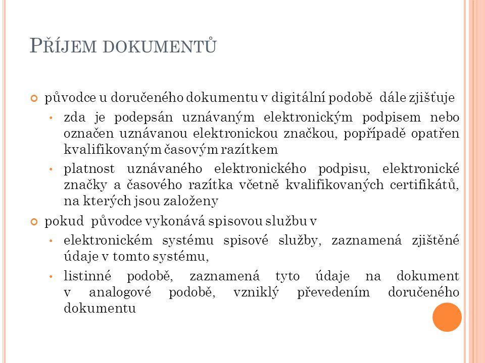 P ŘÍJEM DOKUMENTŮ původce u doručeného dokumentu v digitální podobě dále zjišťuje zda je podepsán uznávaným elektronickým podpisem nebo označen uznáva