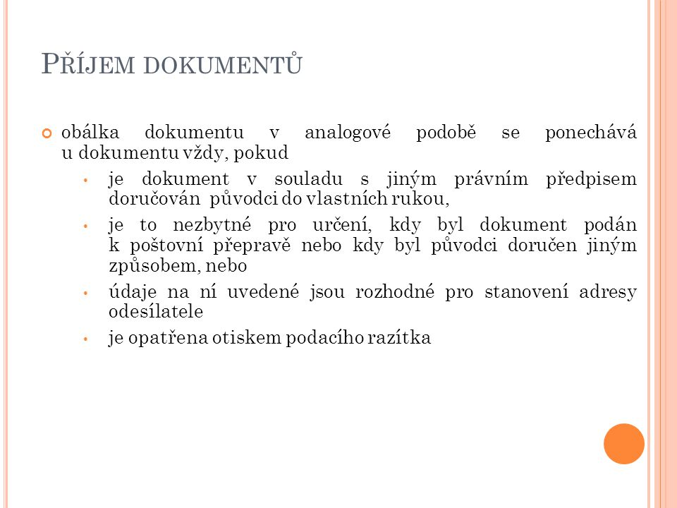 P ŘÍJEM DOKUMENTŮ obálka dokumentu v analogové podobě se ponechává u dokumentu vždy, pokud je dokument v souladu s jiným právním předpisem doručován p