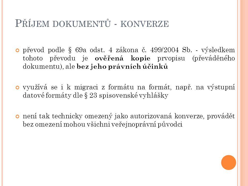 P ŘÍJEM DOKUMENTŮ - KONVERZE převod podle § 69a odst. 4 zákona č. 499/2004 Sb. - výsledkem tohoto převodu je ověřená kopie prvopisu (převáděného dokum