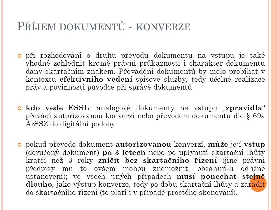 P ŘÍJEM DOKUMENTŮ - KONVERZE při rozhodování o druhu převodu dokumentu na vstupu je také vhodné zohlednit kromě právní průkaznosti i charakter dokumentu daný skartačním znakem.