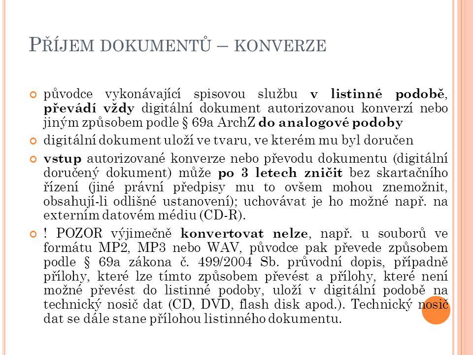 P ŘÍJEM DOKUMENTŮ – KONVERZE původce vykonávající spisovou službu v listinné podobě, převádí vždy digitální dokument autorizovanou konverzí nebo jiným