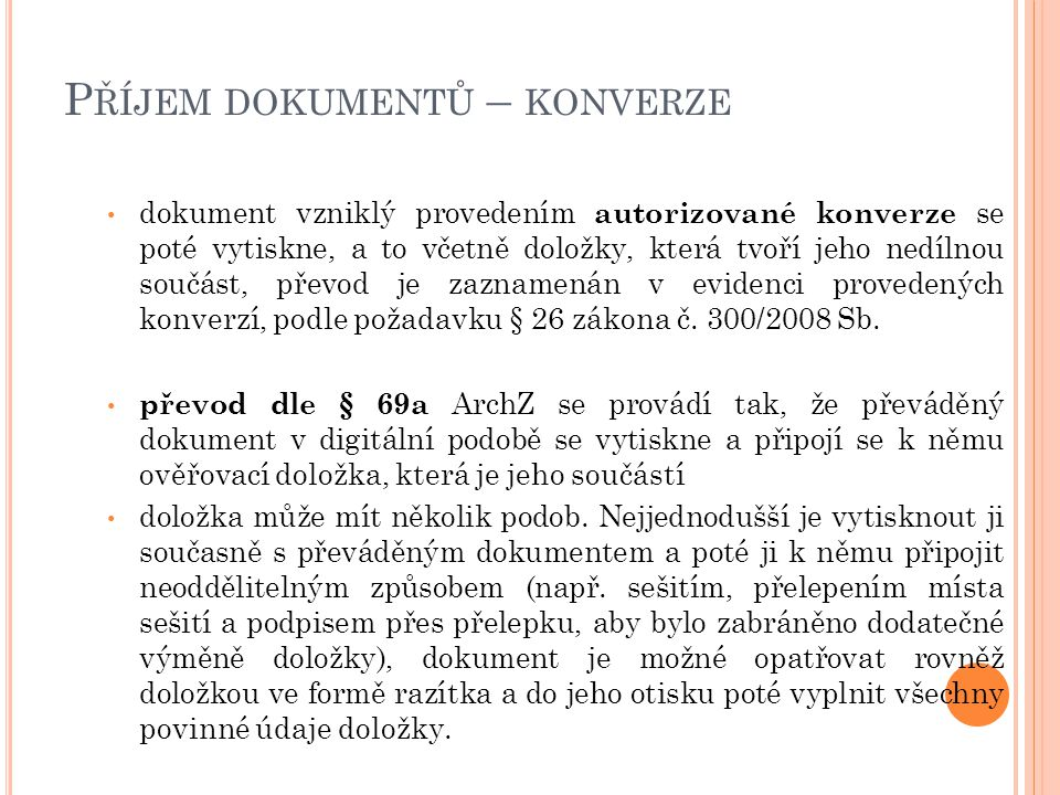 P ŘÍJEM DOKUMENTŮ – KONVERZE dokument vzniklý provedením autorizované konverze se poté vytiskne, a to včetně doložky, která tvoří jeho nedílnou součást, převod je zaznamenán v evidenci provedených konverzí, podle požadavku § 26 zákona č.