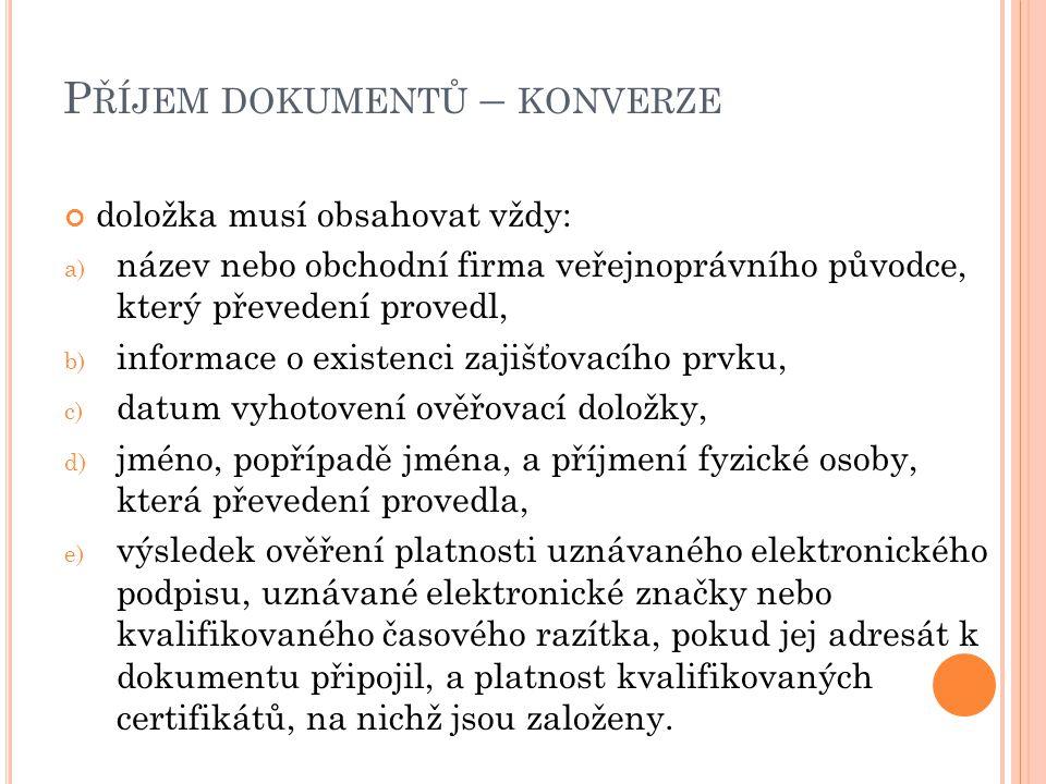 P ŘÍJEM DOKUMENTŮ – KONVERZE doložka musí obsahovat vždy: a) název nebo obchodní firma veřejnoprávního původce, který převedení provedl, b) informace