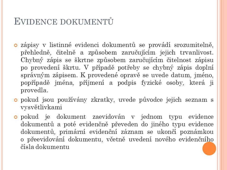 E VIDENCE DOKUMENTŮ zápisy v listinné evidenci dokumentů se provádí srozumitelně, přehledně, čitelně a způsobem zaručujícím jejich trvanlivost. Chybný