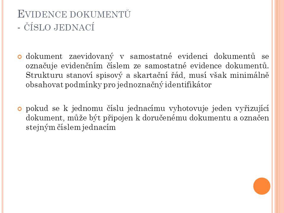E VIDENCE DOKUMENTŮ - ČÍSLO JEDNACÍ dokument zaevidovaný v samostatné evidenci dokumentů se označuje evidenčním číslem ze samostatné evidence dokumentů.
