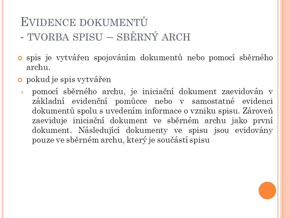 E VIDENCE DOKUMENTŮ - TVORBA SPISU – SBĚRNÝ ARCH spis je vytvářen spojováním dokumentů nebo pomocí sběrného archu. pokud je spis vytvářen pomocí sběrn