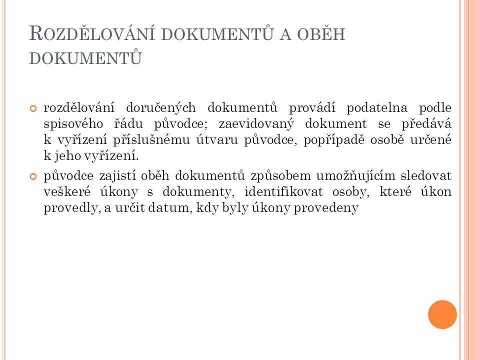R OZDĚLOVÁNÍ DOKUMENTŮ A OBĚH DOKUMENTŮ rozdělování doručených dokumentů provádí podatelna podle spisového řádu původce; zaevidovaný dokument se předá