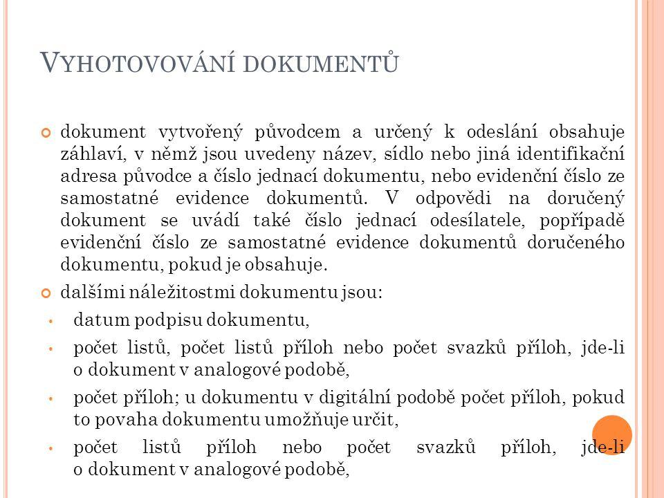 V YHOTOVOVÁNÍ DOKUMENTŮ dokument vytvořený původcem a určený k odeslání obsahuje záhlaví, v němž jsou uvedeny název, sídlo nebo jiná identifikační adr