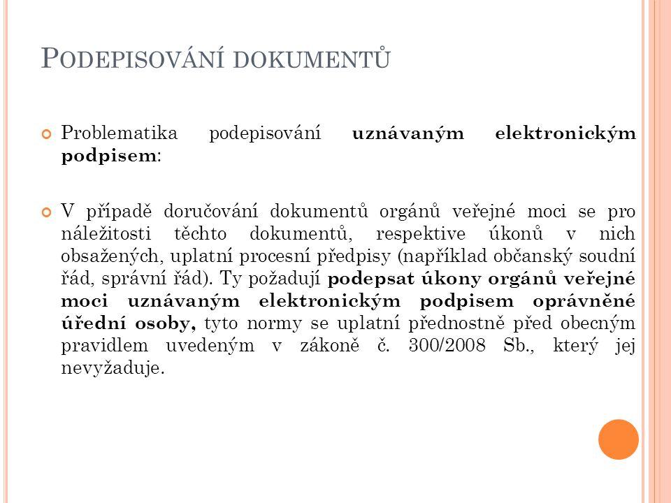 P ODEPISOVÁNÍ DOKUMENTŮ Problematika podepisování uznávaným elektronickým podpisem : V případě doručování dokumentů orgánů veřejné moci se pro náležitosti těchto dokumentů, respektive úkonů v nich obsažených, uplatní procesní předpisy (například občanský soudní řád, správní řád).