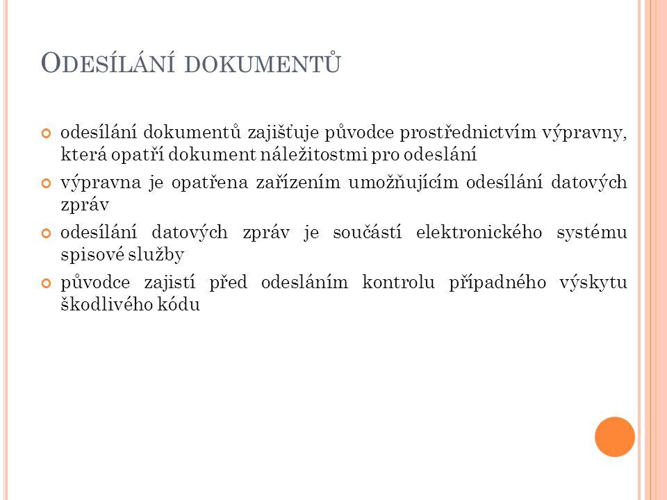 O DESÍLÁNÍ DOKUMENTŮ odesílání dokumentů zajišťuje původce prostřednictvím výpravny, která opatří dokument náležitostmi pro odeslání výpravna je opatř