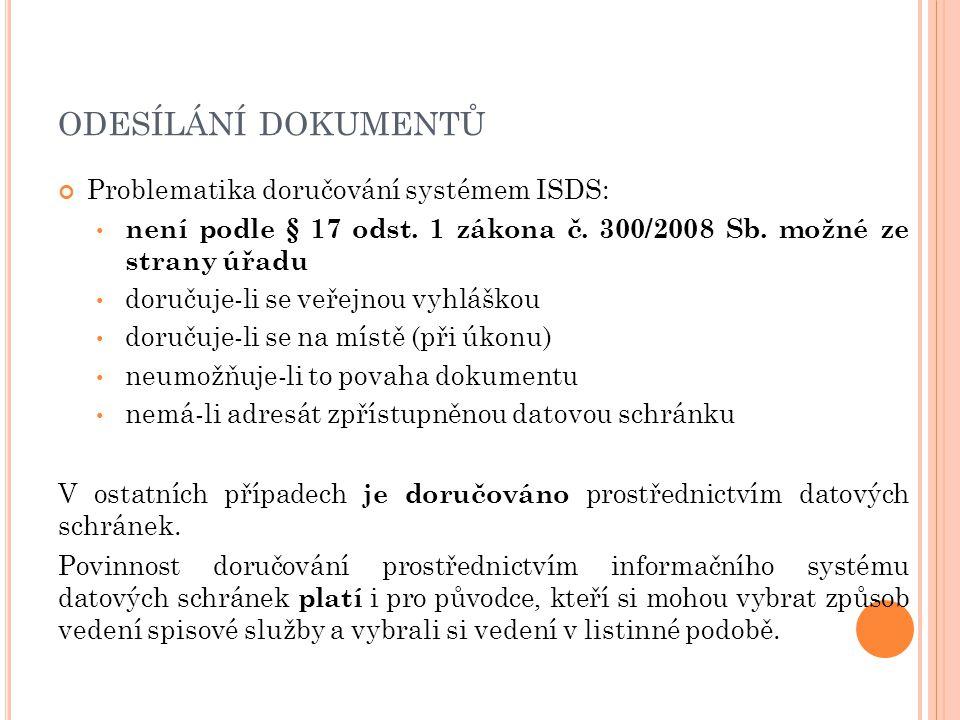 ODESÍLÁNÍ DOKUMENTŮ Problematika doručování systémem ISDS: není podle § 17 odst. 1 zákona č. 300/2008 Sb. možné ze strany úřadu doručuje-li se veřejno