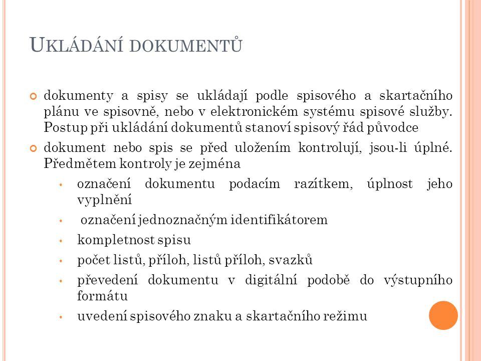 U KLÁDÁNÍ DOKUMENTŮ dokumenty a spisy se ukládají podle spisového a skartačního plánu ve spisovně, nebo v elektronickém systému spisové služby.
