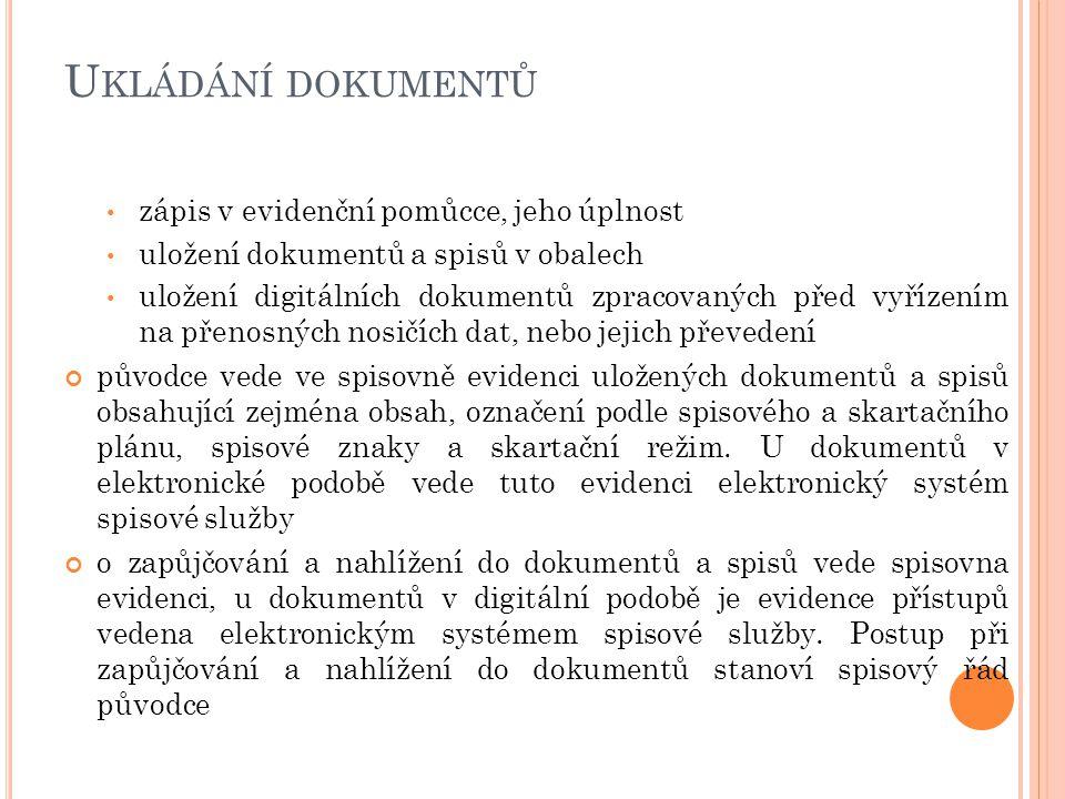 U KLÁDÁNÍ DOKUMENTŮ zápis v evidenční pomůcce, jeho úplnost uložení dokumentů a spisů v obalech uložení digitálních dokumentů zpracovaných před vyříze