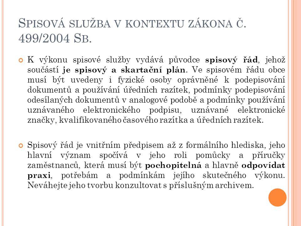 S PISOVÁ SLUŽBA V KONTEXTU ZÁKONA Č. 499/2004 S B. K výkonu spisové služby vydává původce spisový řád, jehož součástí je spisový a skartační plán. Ve