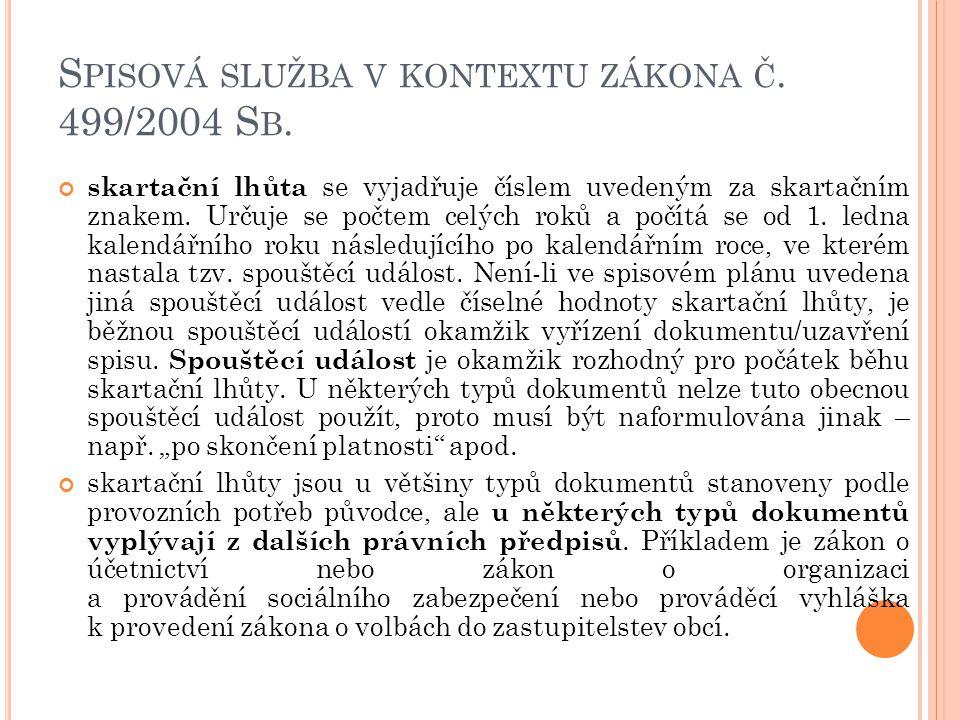 S PISOVÁ SLUŽBA V KONTEXTU ZÁKONA Č. 499/2004 S B. skartační lhůta se vyjadřuje číslem uvedeným za skartačním znakem. Určuje se počtem celých roků a p