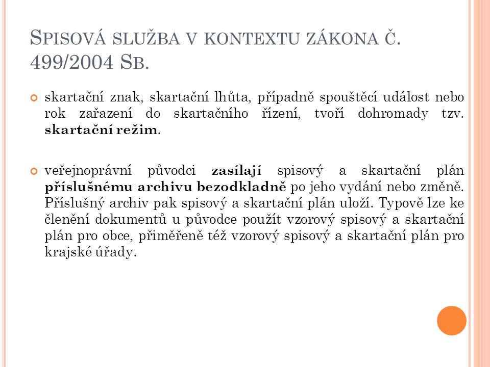 S PISOVÁ SLUŽBA V KONTEXTU ZÁKONA Č. 499/2004 S B. skartační znak, skartační lhůta, případně spouštěcí událost nebo rok zařazení do skartačního řízení