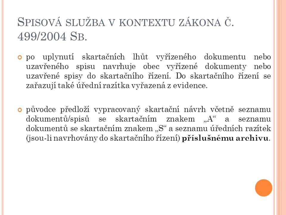 S PISOVÁ SLUŽBA V KONTEXTU ZÁKONA Č. 499/2004 S B. po uplynutí skartačních lhůt vyřízeného dokumentu nebo uzavřeného spisu navrhuje obec vyřízené doku
