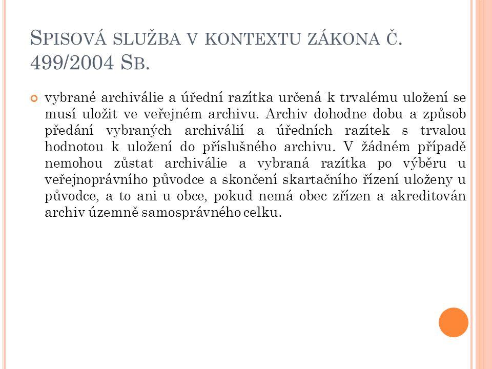 S PISOVÁ SLUŽBA V KONTEXTU ZÁKONA Č. 499/2004 S B. vybrané archiválie a úřední razítka určená k trvalému uložení se musí uložit ve veřejném archivu. A