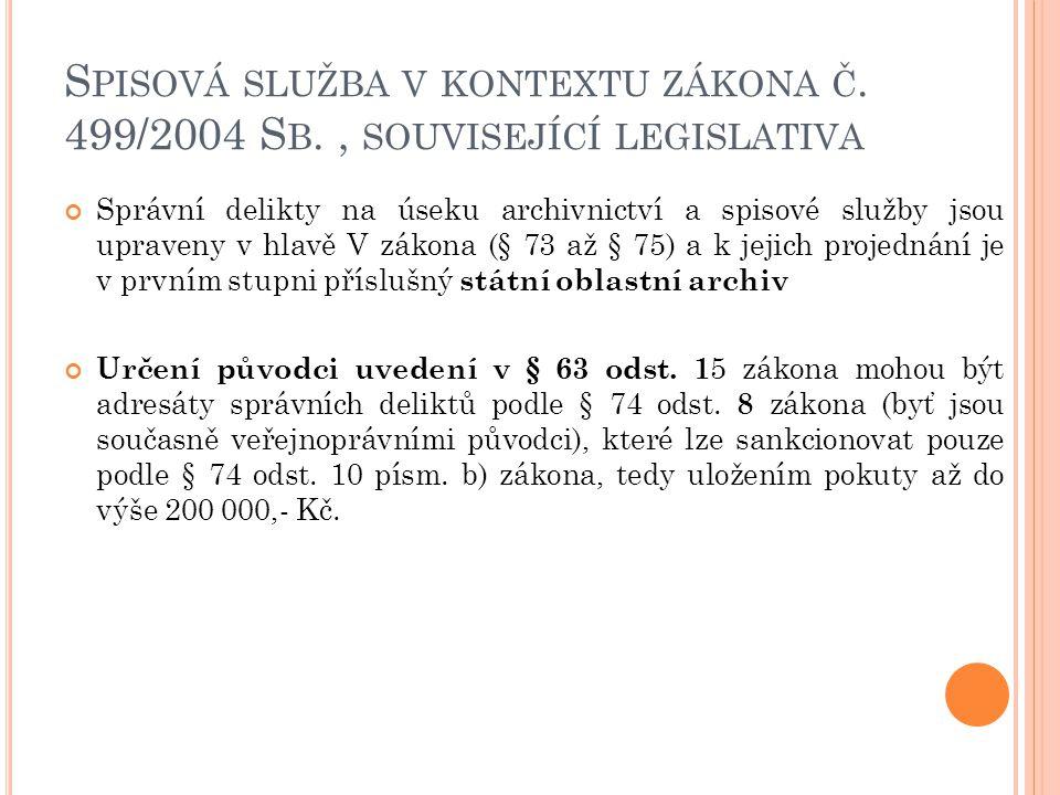 S PISOVÁ SLUŽBA V KONTEXTU ZÁKONA Č. 499/2004 S B., SOUVISEJÍCÍ LEGISLATIVA Správní delikty na úseku archivnictví a spisové služby jsou upraveny v hla