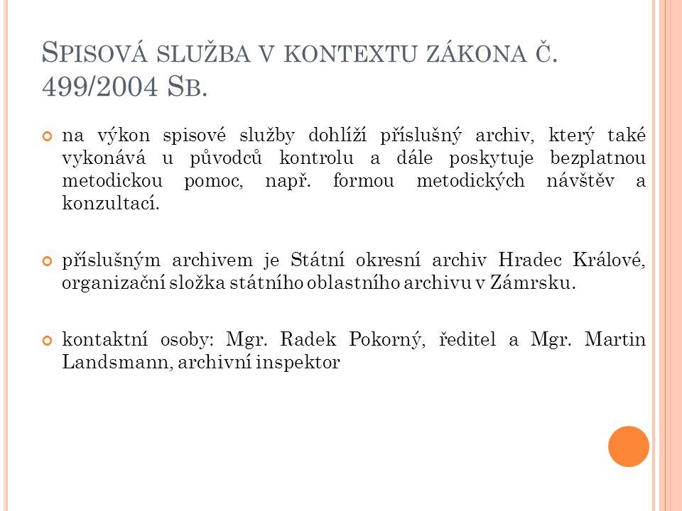 S PISOVÁ SLUŽBA V KONTEXTU ZÁKONA Č. 499/2004 S B. na výkon spisové služby dohlíží příslušný archiv, který také vykonává u původců kontrolu a dále pos
