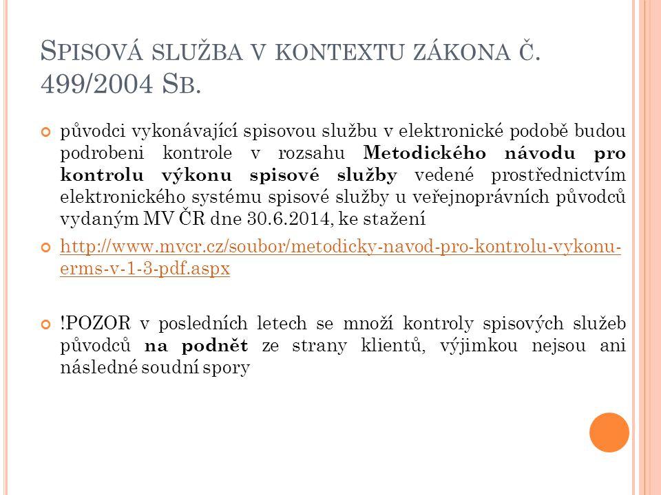 S PISOVÁ SLUŽBA V KONTEXTU ZÁKONA Č. 499/2004 S B. původci vykonávající spisovou službu v elektronické podobě budou podrobeni kontrole v rozsahu Metod