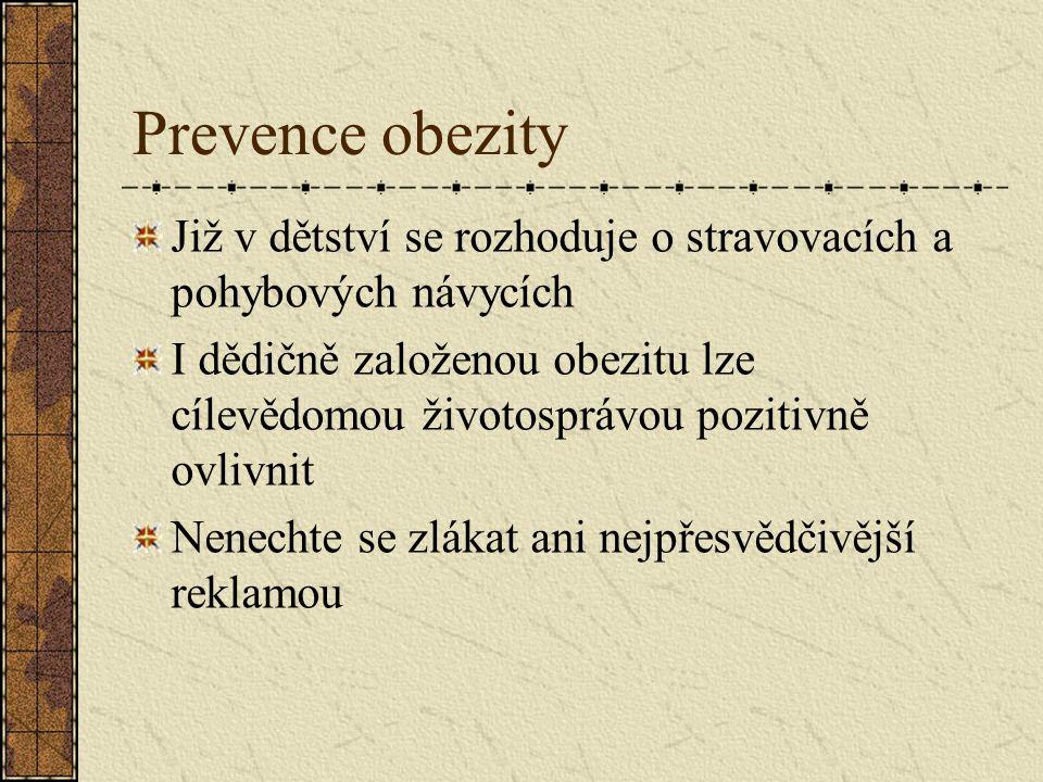 Prevence obezity Již v dětství se rozhoduje o stravovacích a pohybových návycích I dědičně založenou obezitu lze cílevědomou životosprávou pozitivně ovlivnit Nenechte se zlákat ani nejpřesvědčivější reklamou