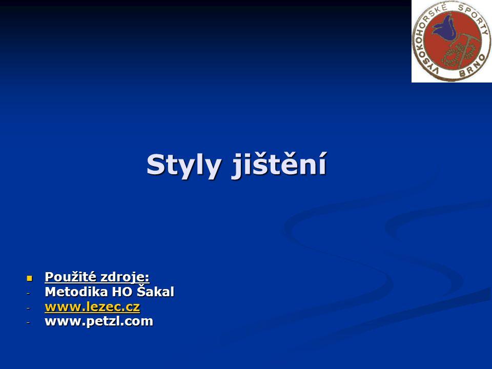 Styly jištění Použité zdroje: Použité zdroje: - Metodika HO Šakal - www.lezec.cz www.lezec.cz - www.petzl.com