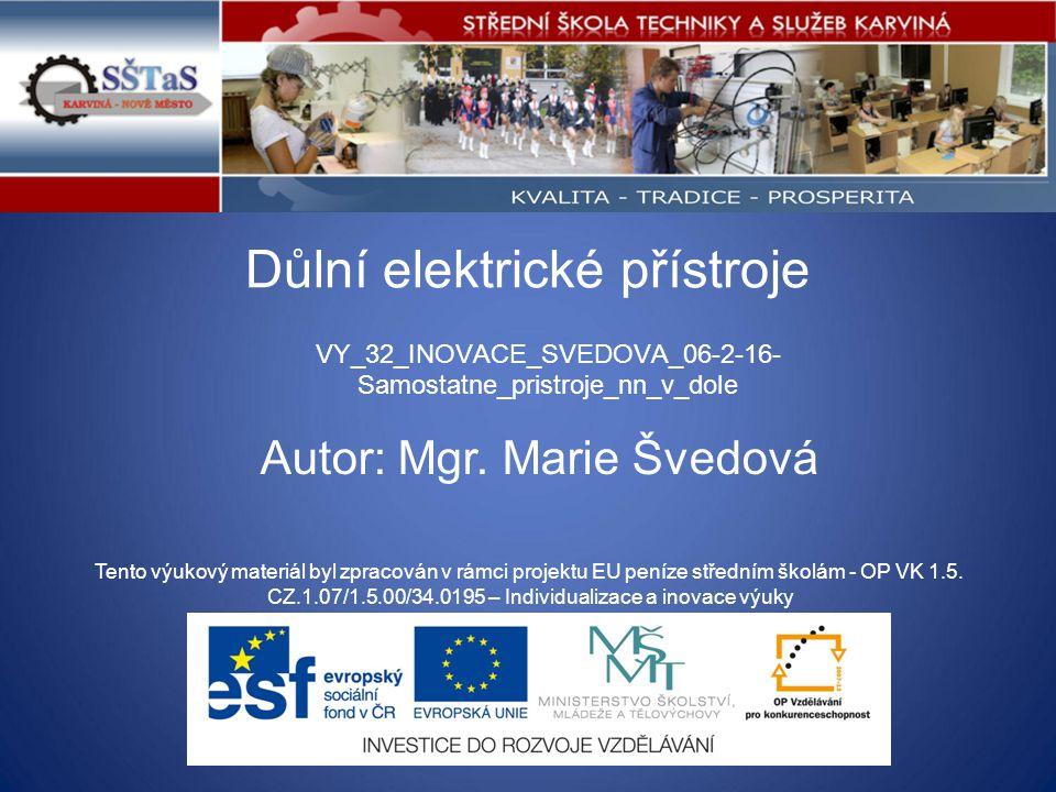 Důlní elektrické přístroje VY_32_INOVACE_SVEDOVA_06-2-16- Samostatne_pristroje_nn_v_dole Tento výukový materiál byl zpracován v rámci projektu EU pení