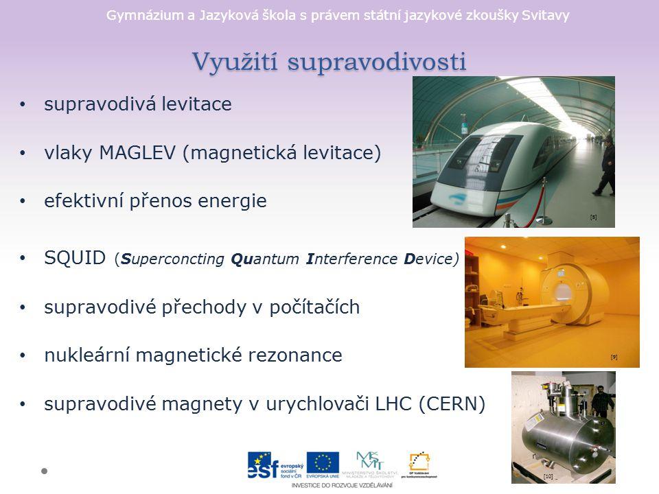 Gymnázium a Jazyková škola s právem státní jazykové zkoušky Svitavy Využití supravodivosti supravodivá levitace vlaky MAGLEV (magnetická levitace) efe
