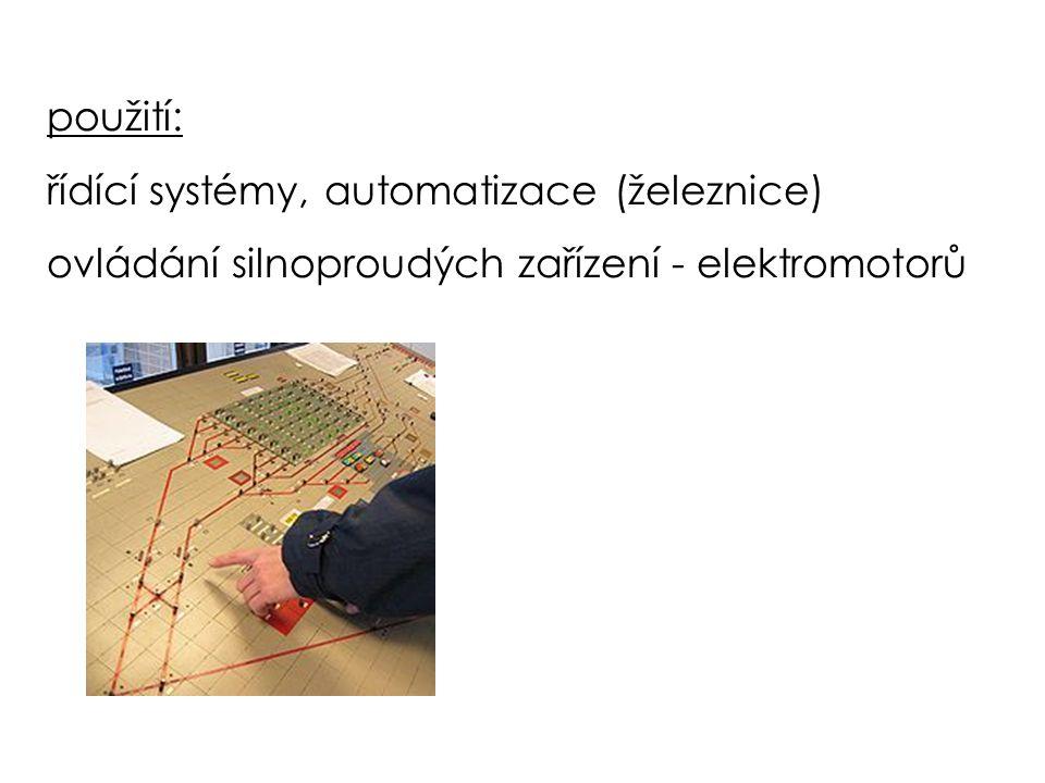 použití: řídící systémy, automatizace (železnice) ovládání silnoproudých zařízení - elektromotorů
