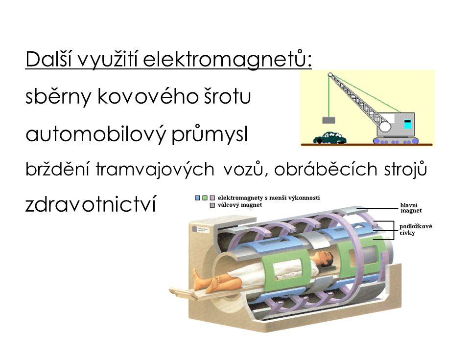 Další využití elektromagnetů: sběrny kovového šrotu automobilový průmysl brždění tramvajových vozů, obráběcích strojů zdravotnictví