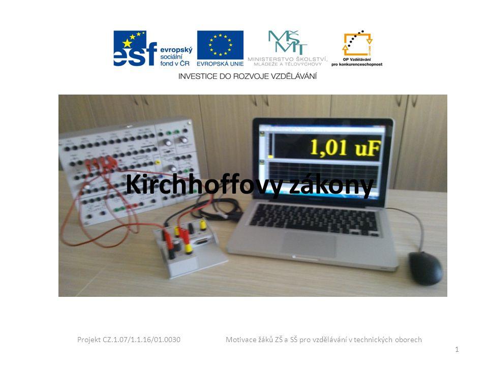 Kirchhoffovy zákony Projekt CZ.1.07/1.1.16/01.0030 Motivace žáků ZŠ a SŠ pro vzdělávání v technických oborech 1