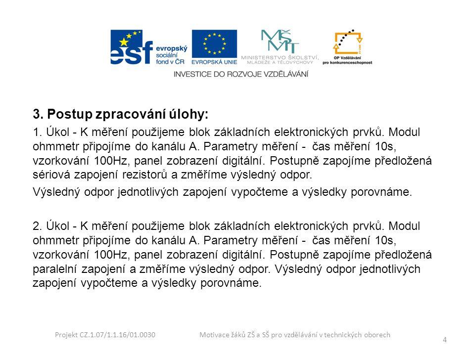 Projekt CZ.1.07/1.1.16/01.0030 Motivace žáků ZŠ a SŠ pro vzdělávání v technických oborech 4 3. Postup zpracování úlohy: 1. Úkol - K měření použijeme b