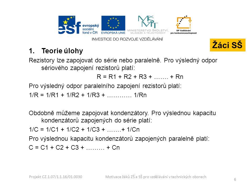 Projekt CZ.1.07/1.1.16/01.0030 Motivace žáků ZŠ a SŠ pro vzdělávání v technických oborech 6 1.Teorie úlohy Rezistory lze zapojovat do série nebo paral