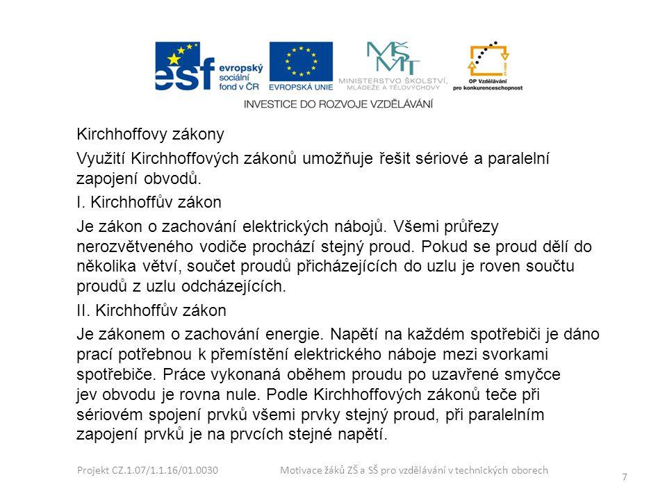 Projekt CZ.1.07/1.1.16/01.0030 Motivace žáků ZŠ a SŠ pro vzdělávání v technických oborech 7 Kirchhoffovy zákony Využití Kirchhoffových zákonů umožňuje