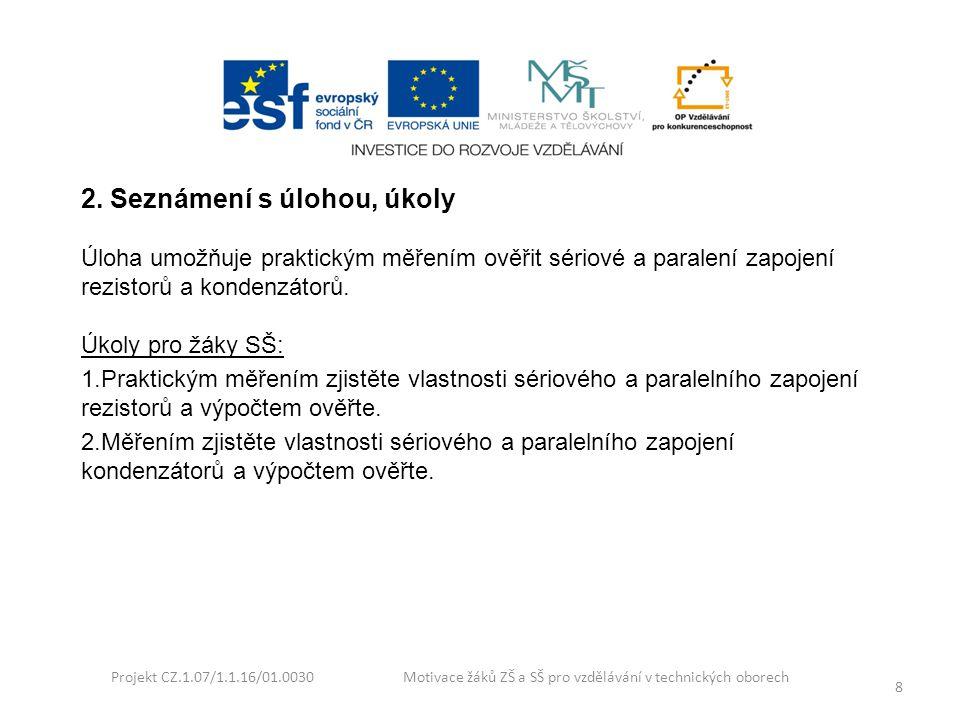 Projekt CZ.1.07/1.1.16/01.0030 Motivace žáků ZŠ a SŠ pro vzdělávání v technických oborech 8 2. Seznámení s úlohou, úkoly Úloha umožňuje praktickým měř